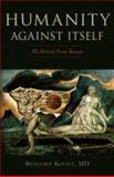 Humanity Against Itself : The Retreat from Reason, Kovitz, Benjamin, 1591025737