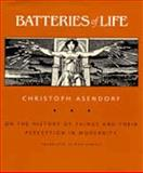 Batteries of Life, Christoph Asendorf, 0520065735