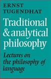 Traditional and Analytical Philosophy : Lectures on the Philosophy of Language, Tugendhat, Ernst, 0521125731