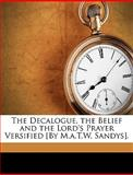 The Decalogue, the Belief and the Lord's Prayer Versified [by M a T W Sandys], M. A. T. Windsor Sandys, 1149715731
