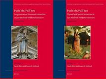 Push Me, Pull You : Imaginative, Emotional, Physical, and Spatial Interaction in Late Medieval and Renaissance Art, Sarah Blick, Laura D. Gelf, 900420573X