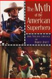 The Myth of the American Superhero, Lawrence, John Shelton, 0802825737