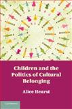 Children and the Politics of Cultural Belonging, Hearst, Alice, 1107675731