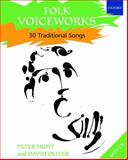 Folk Voiceworks : 30 Traditional Songs, Hunt, Peter and Oliver, David, 0193355736