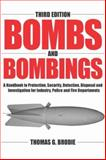 Bombs and Bombings : A Handbook to Protection, Security, Detection, Disposal and Investigation for Industry, Police and Fire Departments, Brodie, Thomas G., 0398075735