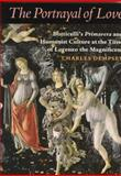 The Portrayal of Love - Botticelli's Primavera and Humanist Culture at the Time of Lorenzo the Magnificent, Dempsey, Charles, 0691015732