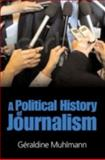 A Political History of Journalism, Muhlmann, Geraldine, 0745635733