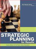 Strategic Planning for Results, Nelson, Sandra S. and Public Library Association Staff, 0838935737