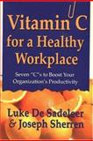 Vitamin C for a Healthy Workplace : Seven C S to Boost Your Organization's Productivity, De Sadeleer, Luke and Sherren, Joseph, 0921165730