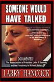 Someone Would Have Talked - Updated! : The Assassination of President John F. Kennedy and the Conspiracy to Mislead History, Hancock, Larry, 097746573X