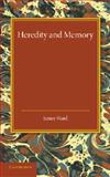 Heredity and Memory : The Henry Sidgwick Memorial Lecture 1912, Ward, James, 1107425735