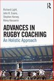 Advances in Rugby Coaching : An Holistic Approach, Light, Richard and Harvey, Stephen, 1138805734