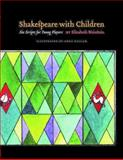 Shakespeare with Children : Six Scripts for Young Players, Weinstein, Elizabeth, 1575255731