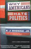 Why Americans Hate Politics, E. J. Dionne, 0743265734