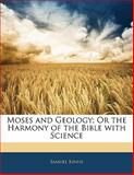 Moses and Geology; or the Harmony of the Bible with Science, Samuel Kinns, 114213573X