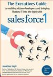 The Executives Guide to Enabling Citizen Developers and Bringing Shadow IT into the Light with Salesforce1, Jonathan Sapir, 1499565739