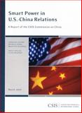 Smart Power in U. S. -China Relations : A Report of the CSIS Commission on China, Carola McGiffert, 0892065737