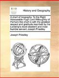 A Chart of Biography to the Right Honourable Hugh Lord Willoughby of Parham This Chart Is with the Greatest Respect and Gratitude Inscribed by His Lo, Joseph Priestley, 1170605737