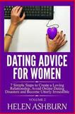 Dating Advice for Women: 7 Simple Steps to Create a Loving Relationship, Avoid Online Dating Disasters and Become Utterly Irresistible, Helen Ashburn, 1492835730