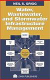 Water and Sewer Infrastructure Management : The Life Cycle Approach, Grigg, Neil S., 1566705738