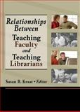 Relationships Between Teaching Faculty and Teaching Librarians, Katz, Bill, 0789025736