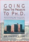 Going from the Projects to Ph D, Yvette L. Pye, 1477145737