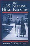 The U. S. Nursing Home Industry, Joseph A. Giacalone, 0765605740