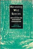 Harvesting Wild Species : Implications for Biodiversity Conservation, , 0801855748