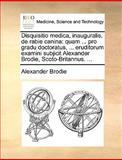 Disquisitio Medica, Inauguralis, de Rabie Canin, Alexander Brodie, 1170035744