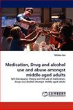 Medication, Drug and Alcohol Use and Abuse Amongst Middle-Aged Adults, Minton Lee, 3838355741