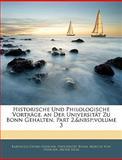 Historische Und Philologische Vorträge, an Der Universität Zu Bonn Gehalten, Part 2, volume 3, Barthold Georg Niebuhr and Universität Bonn, 1143845749