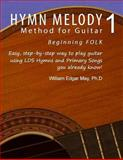 Hymn Melody Method for Guitar 1: Beginning Folk, William May, 1494235749