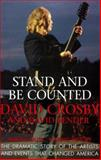 Stand and Be Counted : Making Music, Making History: The Dramatic Story of the Artists and Causes That Changed America, Crosby, David and Bender, David, 0062515748