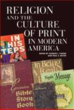 Religion and the Culture of Print in Modern America, , 0299225747