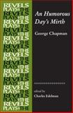 An Humorous Day's Mirth, George Chapman, 0719075742