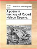 A Poem in Memory of Robert Nelson Esquire, See Notes Multiple Contributors, 1170255744