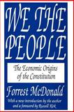 We the People : The Economic Origins of the Constitution, McDonald, Forrest, 1560005742