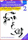 Junior Voiceworks 2 : 33 More Songs for Children, Stannard, Kevin, 0193355744