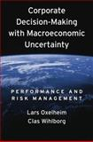 Corporate Decision-Making with Macroeconomic Uncertainty : Performance and Risk Management, Oxelheim, Lars and Wihloborg, Clas, 0195335740