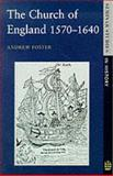 The Church of England, 1570-1640, Foster, Andrew, 0582355745