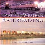 Images of Western Railroading, Steve Schmollinger, 0760315744