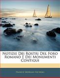 Notizie Dei Rostri Del Foro Romano E Dei Monumenti Contigui, Francis Morgan Nichols, 1141845741