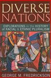 Diverse Nations : Explorations in the History of Racial and Ethnic Pluralism, Fredrickson, George M., 1594515743