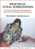 Practical Aural Habilitation : For Speech-Language Pathologists and Educators of Hearing-Impaired Children, Srinivasan, Pratibha, 0398065748