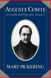 Auguste Comte Vol. 1 : An Intellectual Biography, Pickering, Mary, 0521025745