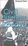 Civil Resistance in Kosovo, Clark, Howard, 0745315747