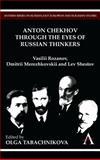 Anton Chekhov Through the Eyes of Russian Thinkers : Vasilii Rozanov, Dmitrii Merezhkovskii and Lev Shestov, Tabachnikova, Olga, 0857285742