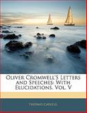 Oliver Cromwell's Letters and Speeches, Thomas Carlyle., 1141835746