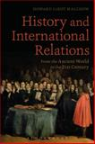 History and International Relations : From the Ancient World to the 21st Century, Malchow, Howard LeRoy, 1441115749