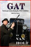 GAT: Tommy-Gun Justice During the 1920s Prohibition, Van Holt, 1479385743